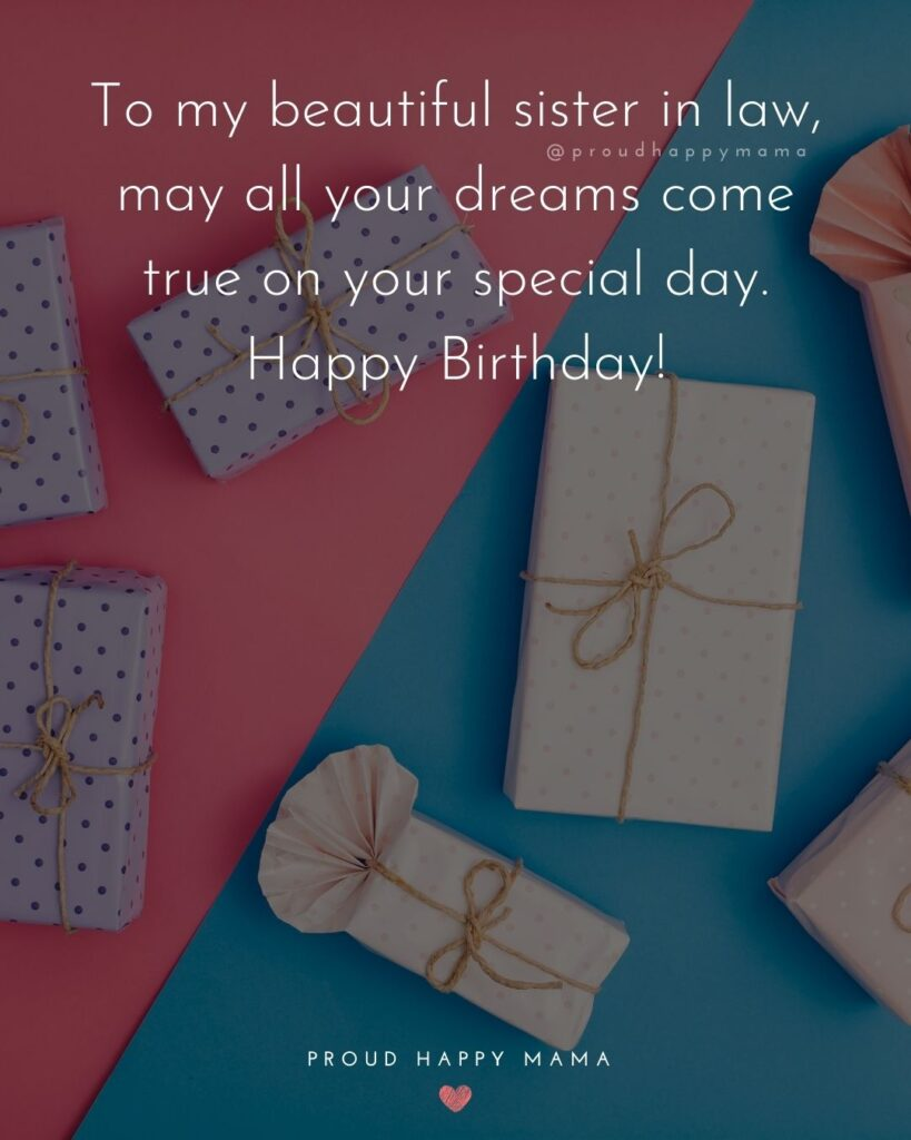 Happy Birthday Sister In Law Quotes - To my beautiful sister in law, may all your dreams come true on your special day. Happy