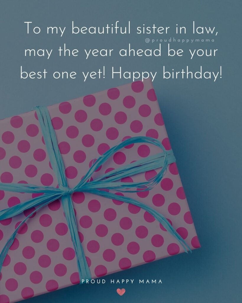 Happy Birthday Sister In Law Quotes - To my beautiful sister in law, may the year ahead be your best one yet! Happy birthday!'
