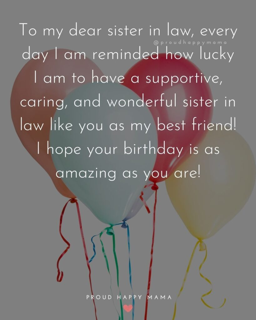 Happy Birthday Sister In Law Quotes - To my dear sister in law, every day I am reminded how lucky I am to have a supportive,
