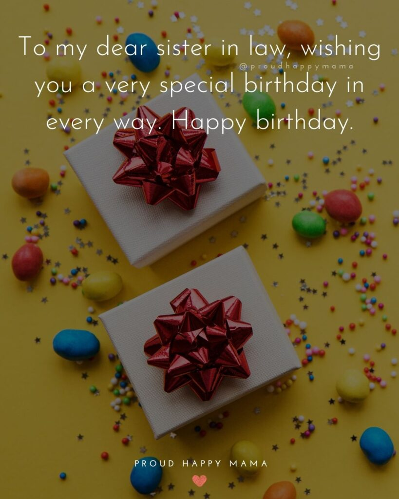 Happy Birthday Sister In Law Quotes - To my dear sister in law, wishing you a very special birthday in very way. Happy birthday.'