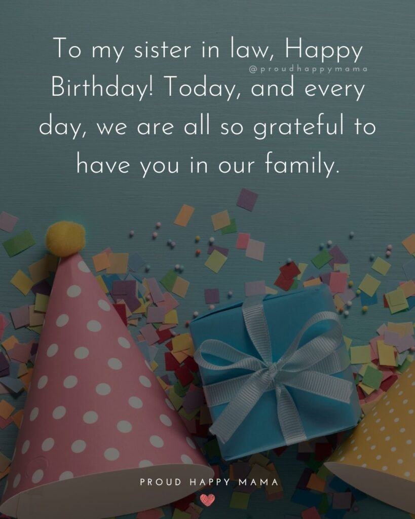 Happy Birthday Sister In Law Quotes - To my sister in law, Happy Birthday! Today, and every day, we re all so grateful to have you