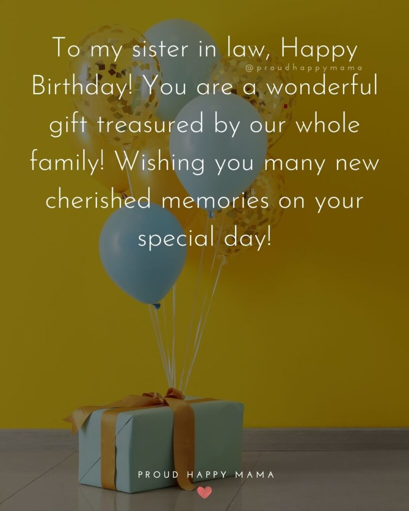 Happy Birthday Sister In Law Quotes - To my sister in law, Happy Birthday! You are a wonderful gift treasured by our whole family!