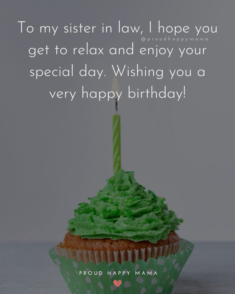 Happy Birthday Sister In Law Quotes - To my sister in law, I hope you get to relax and enjoy your special day. Wishing you a very