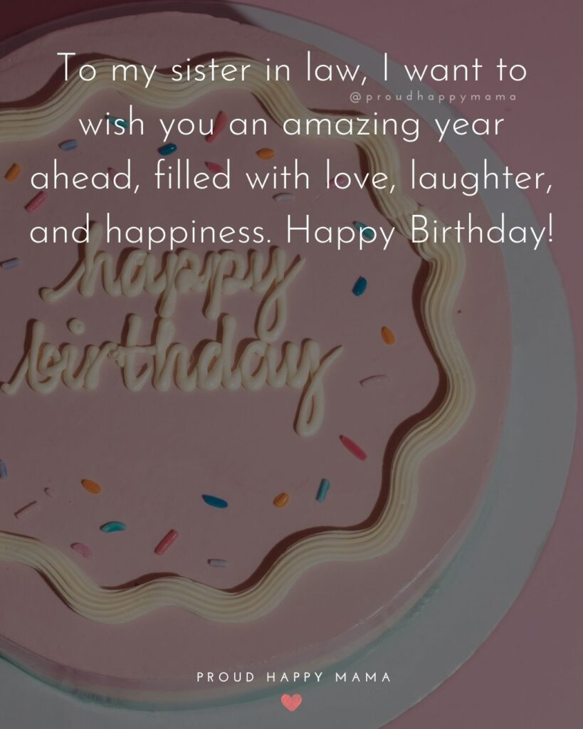 Happy Birthday Sister In Law Quotes - To my sister in law, I want to wish you an amazing year ahead, filled with love, laughter, and