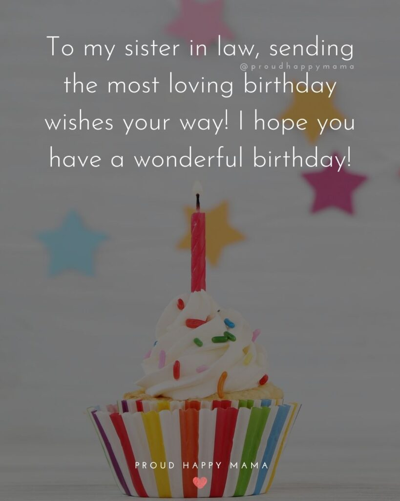 Happy Birthday Sister In Law Quotes - To my sister in law, sending the most loving birthday wishes your way! I hope you