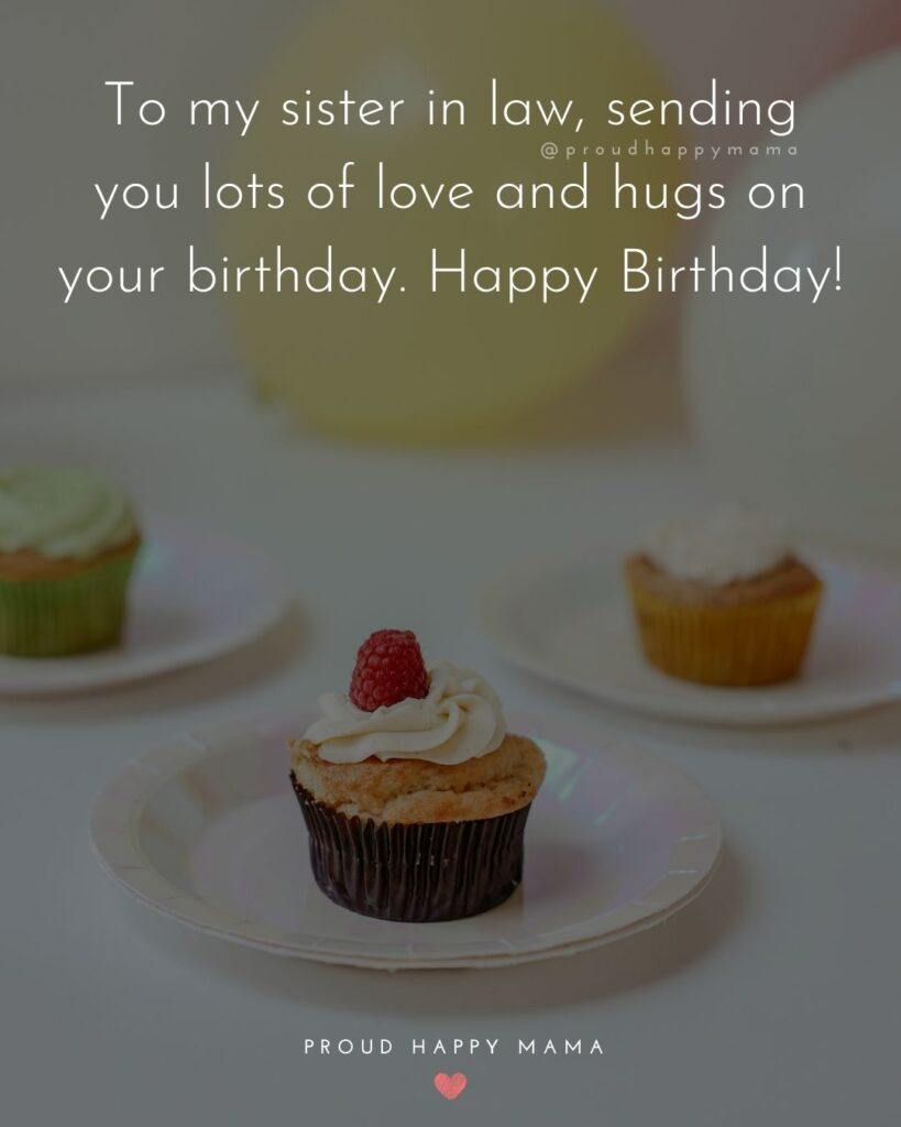 Happy Birthday Sister In Law Quotes - To my sister in law, sending you lots of love and hugs on your birthday. Happy