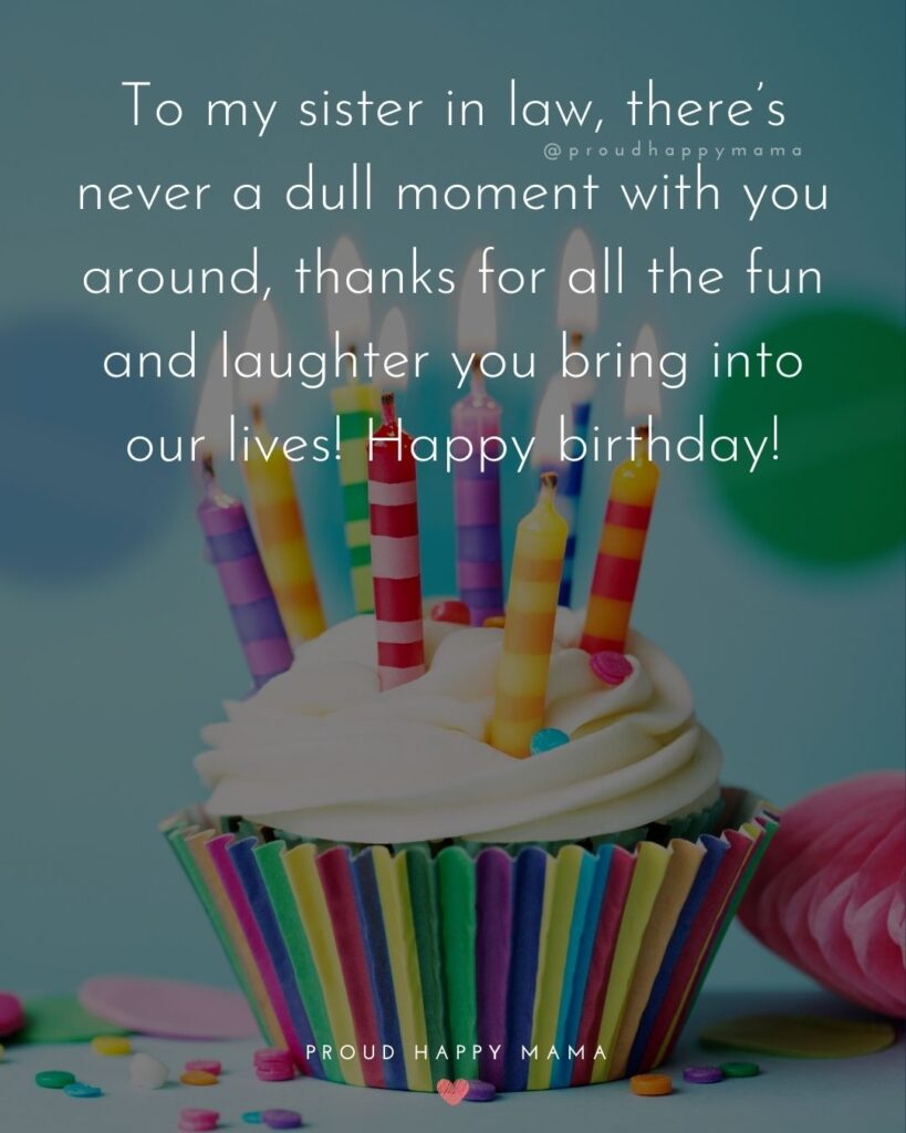 Happy Birthday Sister In Law Quotes - To my sister in law, there's never a dull moment with you around, thanks for all the fun and