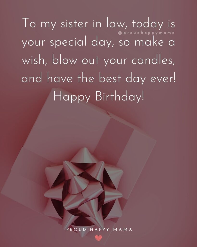 Happy Birthday Sister In Law Quotes - To my sister in law, today is your special day, so make a wish, blow out your candles, and