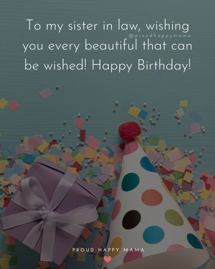 Happy Birthday Sister In Law Quotes - To my sister in law, wishing you every beautiful that can be wished! Happy Birthday!'