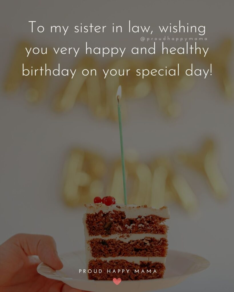Happy Birthday Sister In Law Quotes - To my sister in law, wishing you very happy and healthy birthday on your special