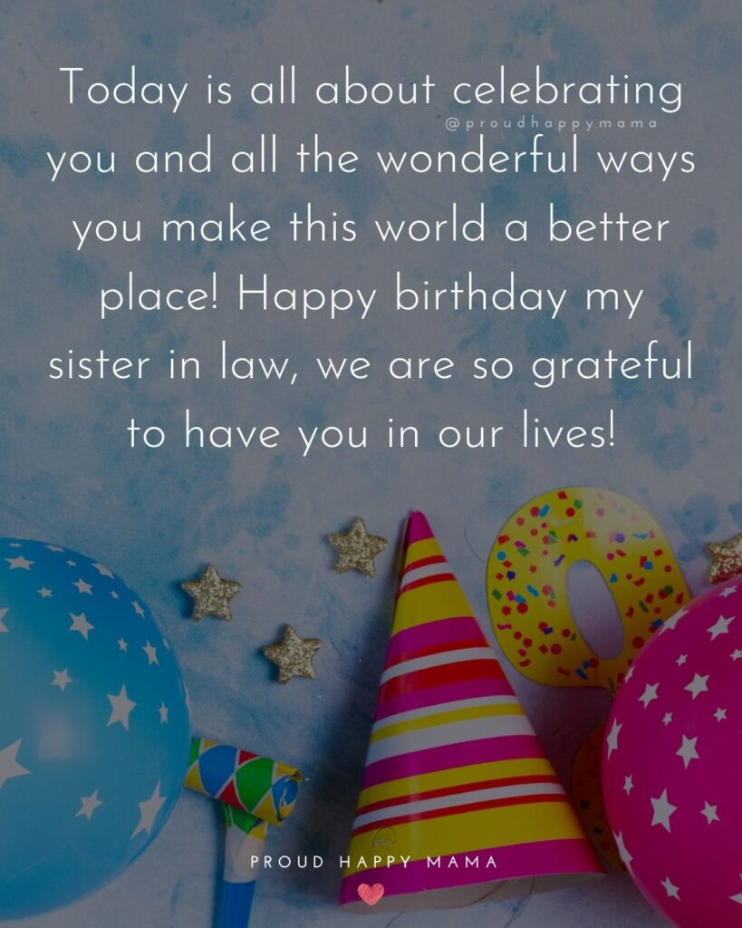 Happy Birthday Sister In Law Quotes - Today is all about celebrating you and all the wonderful ways you make this world