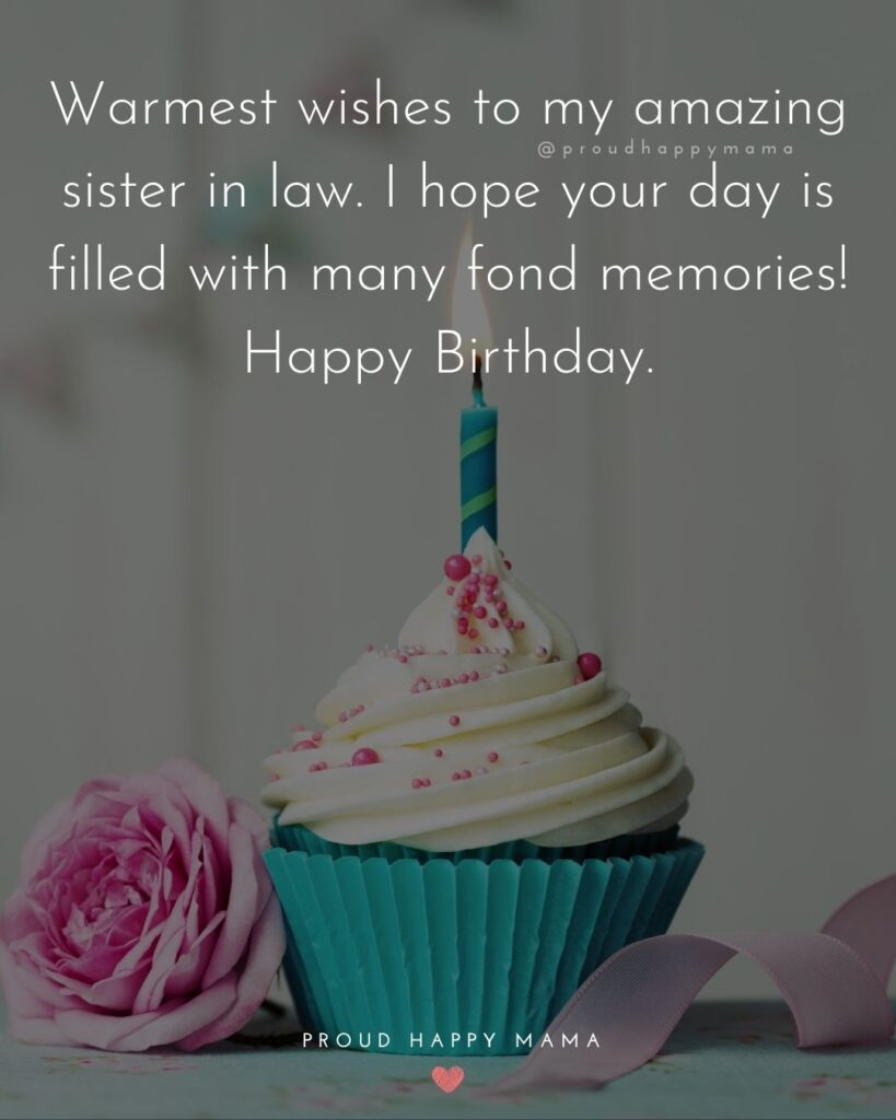 Happy Birthday Sister In Law Quotes - Warmest wishes to my amazing sister in law. I hope your day is filled with many fond