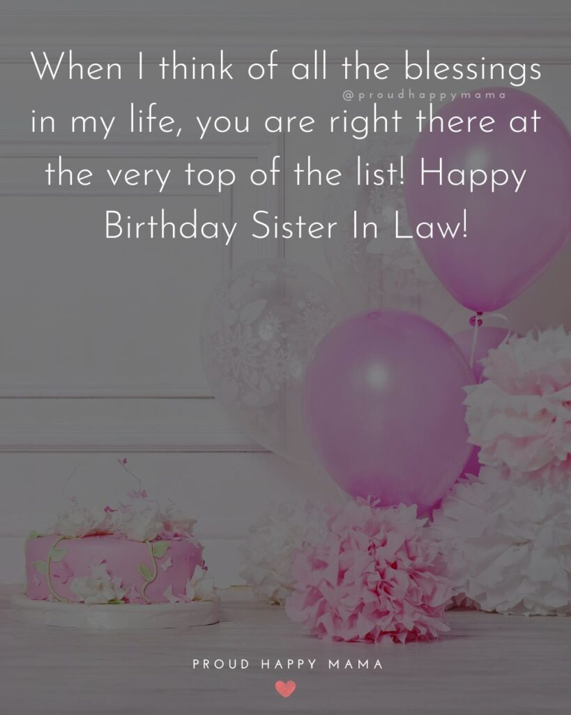 Happy Birthday Sister In Law Quotes - When I think of all the blessings in my life, you are right there at the very top of the list!