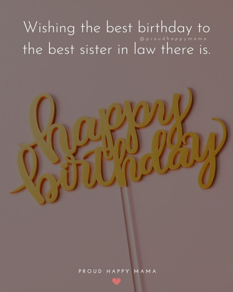 Happy Birthday Sister In Law Quotes - Wishing the best birthday to the best sister in law there is.'