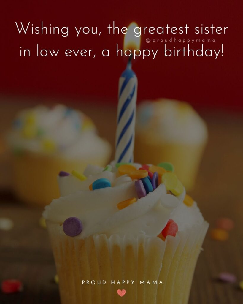 Happy Birthday Sister In Law Quotes - Wishing you, the greatest sister in law ever, a happy birthday!'