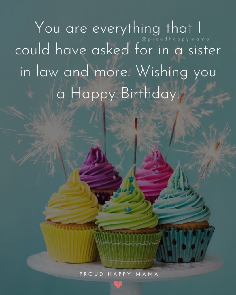 Happy Birthday Sister In Law Quotes - You are everything that I could have asked for in a sister in law and more. Wishing you a