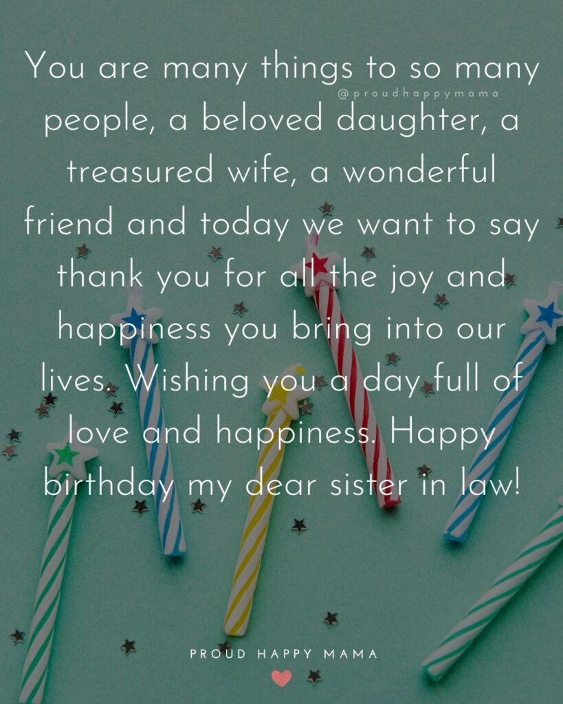 Happy Birthday Sister In Law Quotes - You are many things to so many people, a beloved daughter, a treasured wife, a wonderful