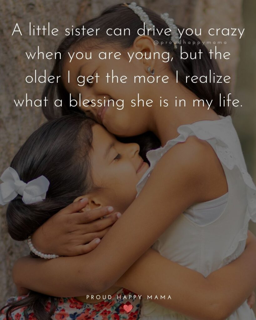 Little Sister Quotes - A little sister can drive you crazy when you are young, but the older I get the more I realize what a blessing