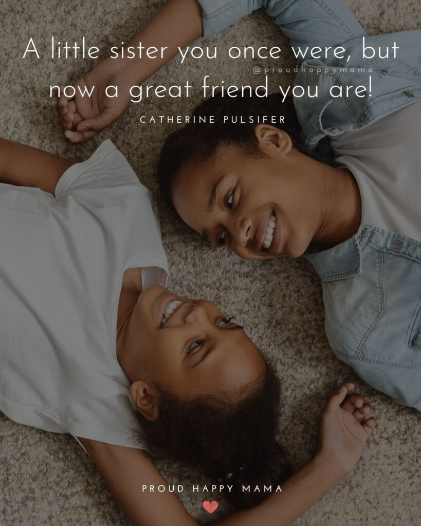 Little Sister Quotes - A little sister you once were, but now a great friend you are!' – Catherine Pulsifer