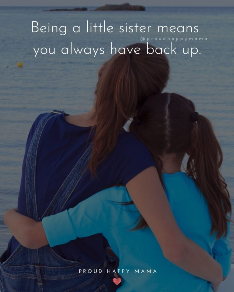 Little Sister Quotes - Being a little sister means you always have back up.'