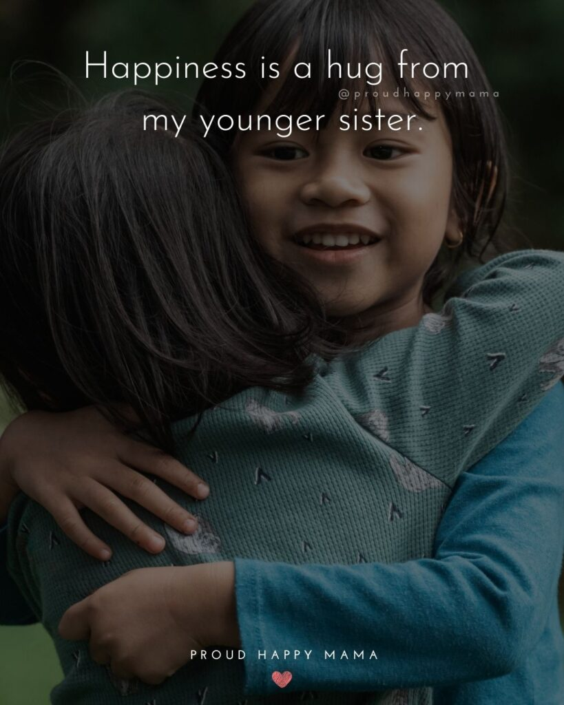 Little Sister Quotes - Happiness is a hug from my younger sister.'