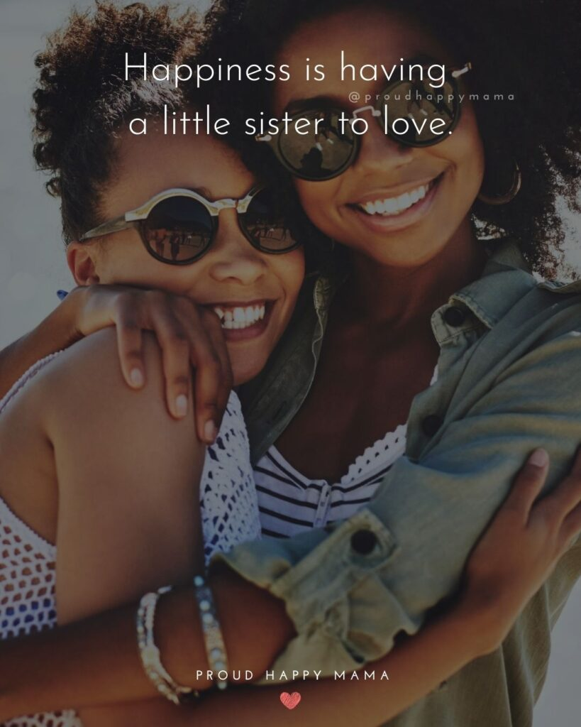 Little Sister Quotes - Happiness is having a little sister to love.'