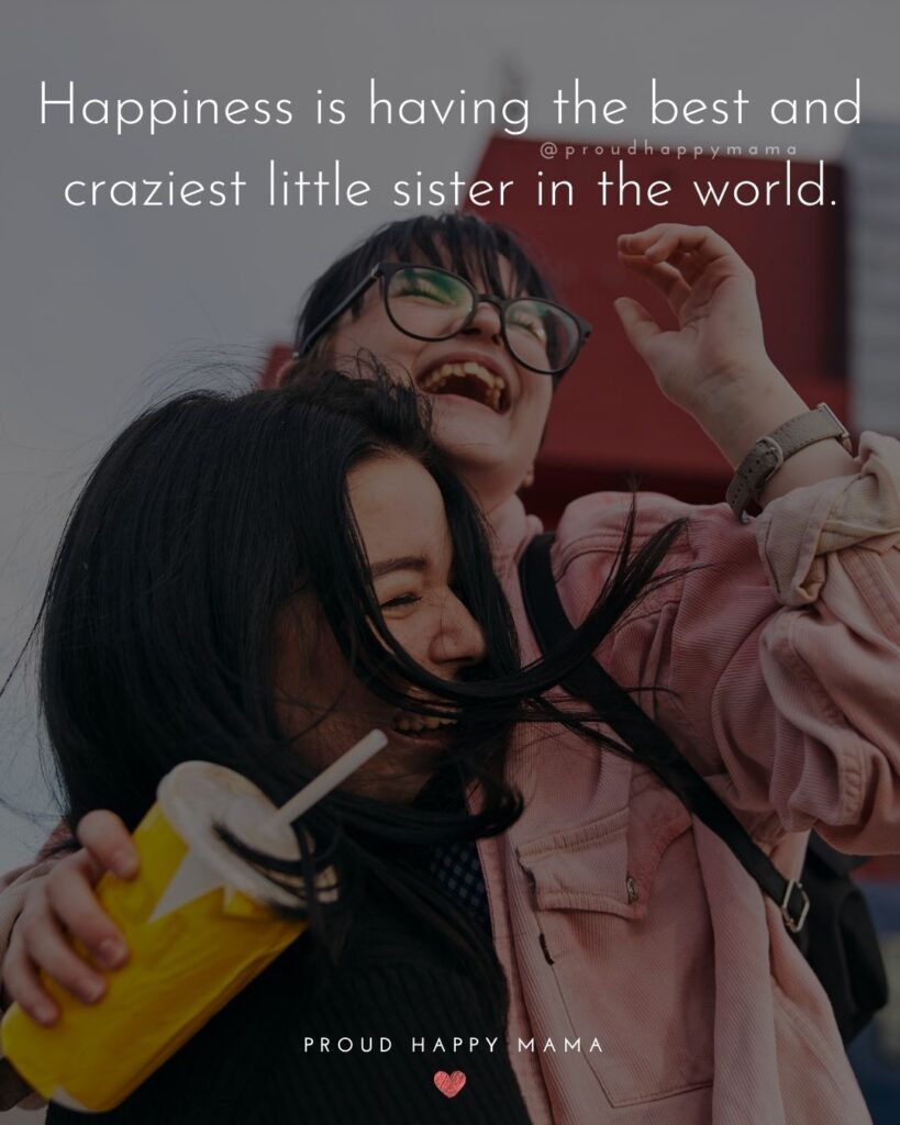 Little Sister Quotes - Happiness is having the best and craziest little sister in the world.'