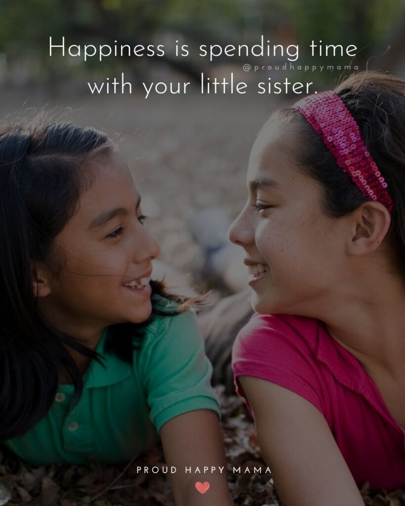 Little Sister Quotes - Happiness is spending time with your little sister.'