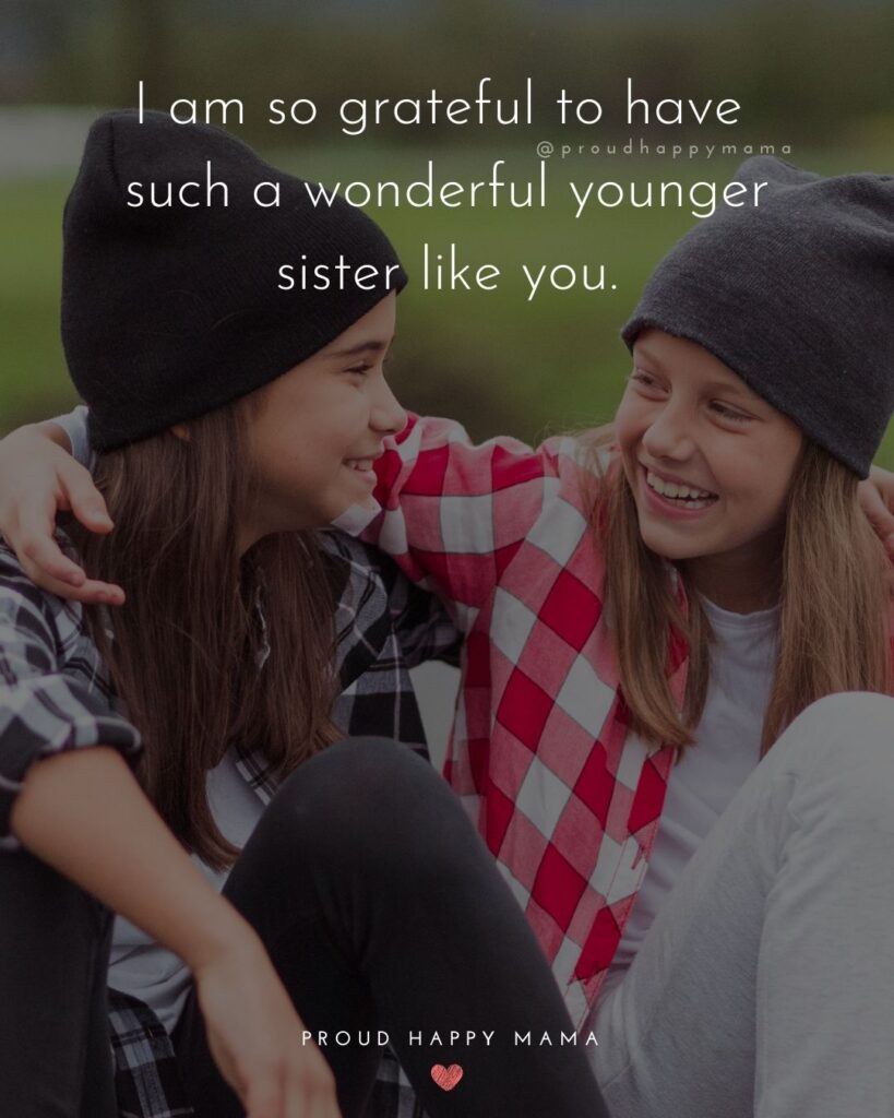 Little Sister Quotes - I am so grateful to have such a wonderful younger sister like you.'