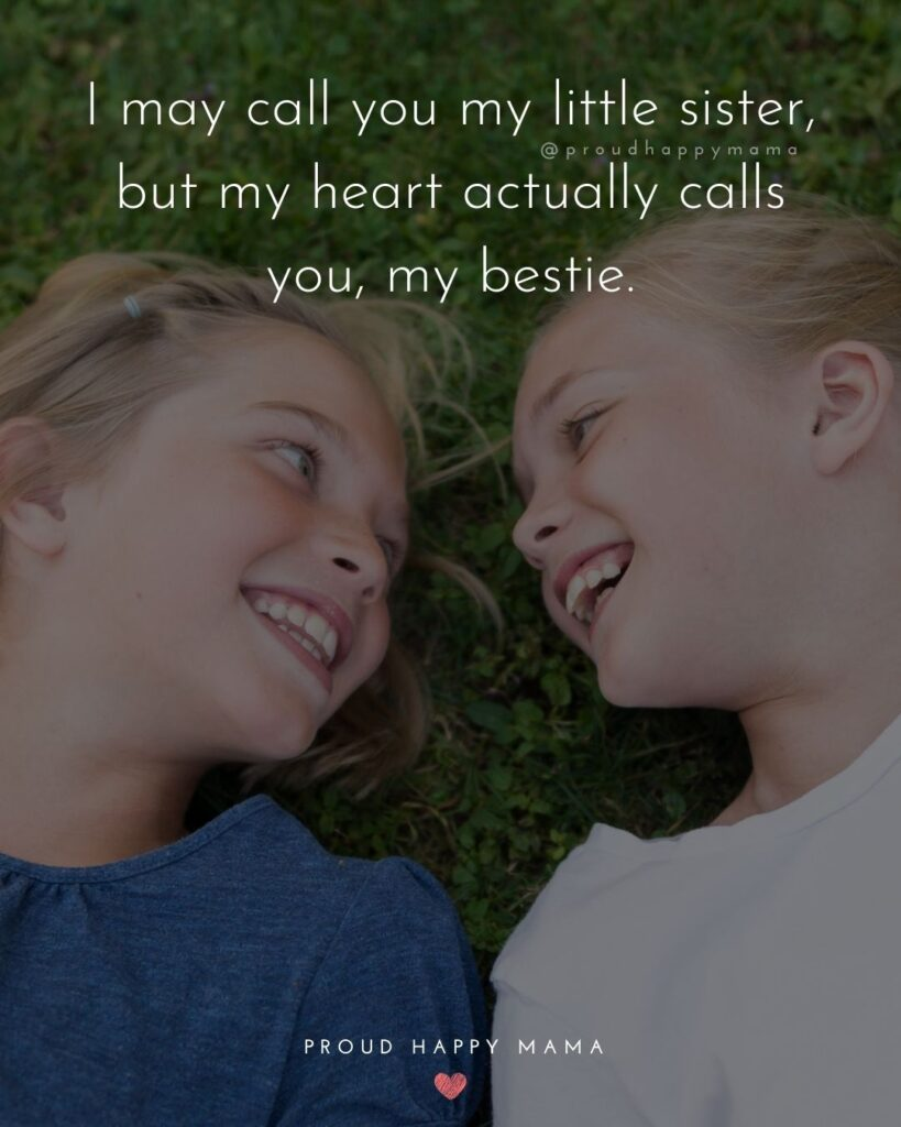 Little Sister Quotes - I may call you my little sister, but my heart actually calls you, my bestie.'