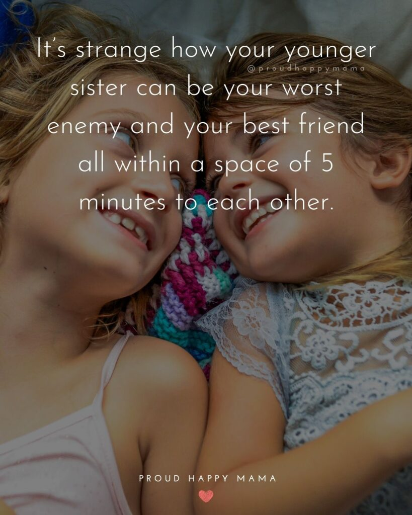 Little Sister Quotes - It's strange how your younger sister can be your worst enemy and your best friend all within a space of 5