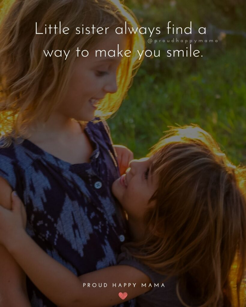 Little Sister Quotes - Little sister always find a way to make you smile.'