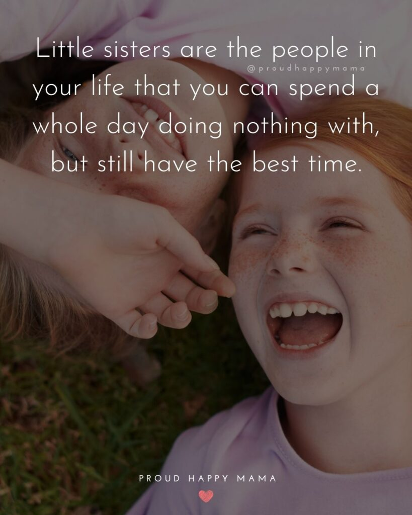 Little Sister Quotes - Little sisters are the people in your life that you can spend a whole day doing nothing with, but still have the