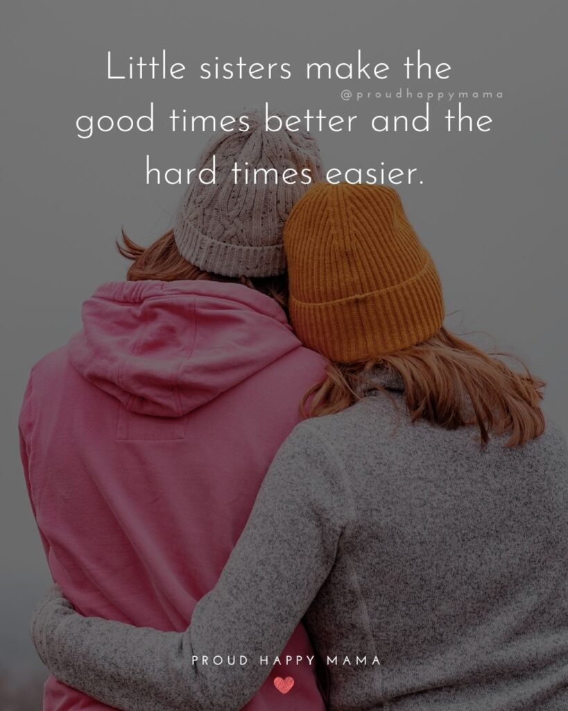 Little Sister Quotes - Little sisters make the good times better and the hard times easier.'
