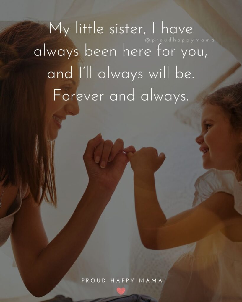 Little Sister Quotes - My little sister, I have always been here for you, and I'll always will be. Forever and always.'