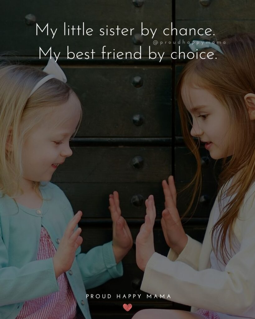 Little Sister Quotes - My little sister by chance. My best friend by choice.'
