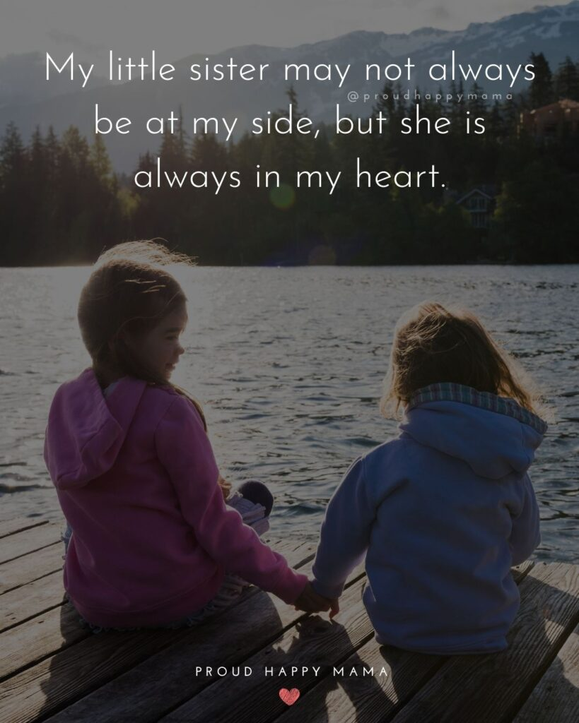 Little Sister Quotes - My little sister may not always be at my side, but she is always in my heart.'