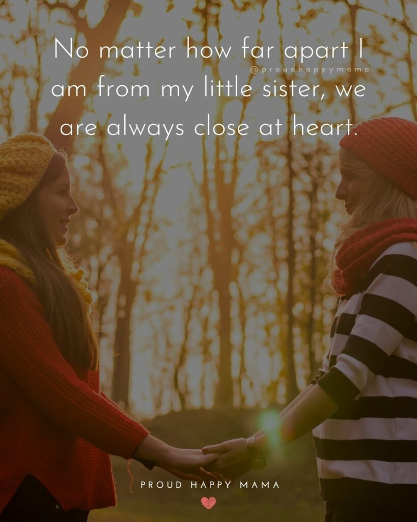 Little Sister Quotes - No matter how far apart I am from my little sister, we are always close at heart.'