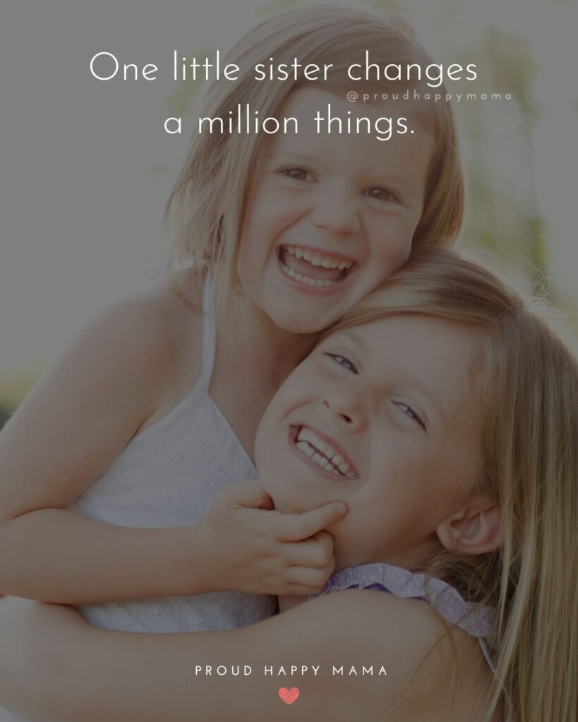 Little Sister Quotes - One little sister changes a million things.'