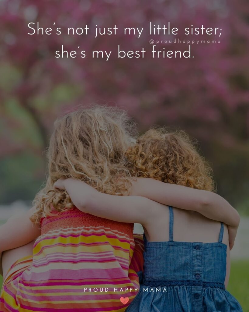 Little Sister Quotes - She's not just my little sister; she's my best friend.'