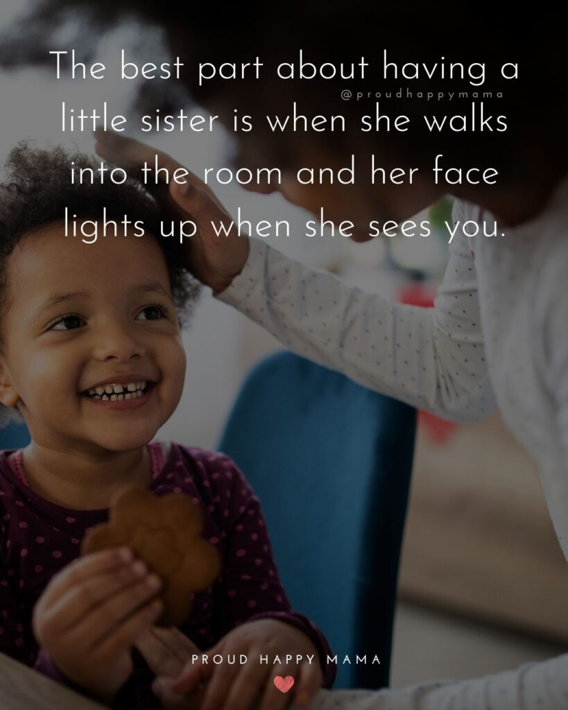 Little Sister Quotes - The best part about having a little sister is when she walks into the room and her face lights up when she