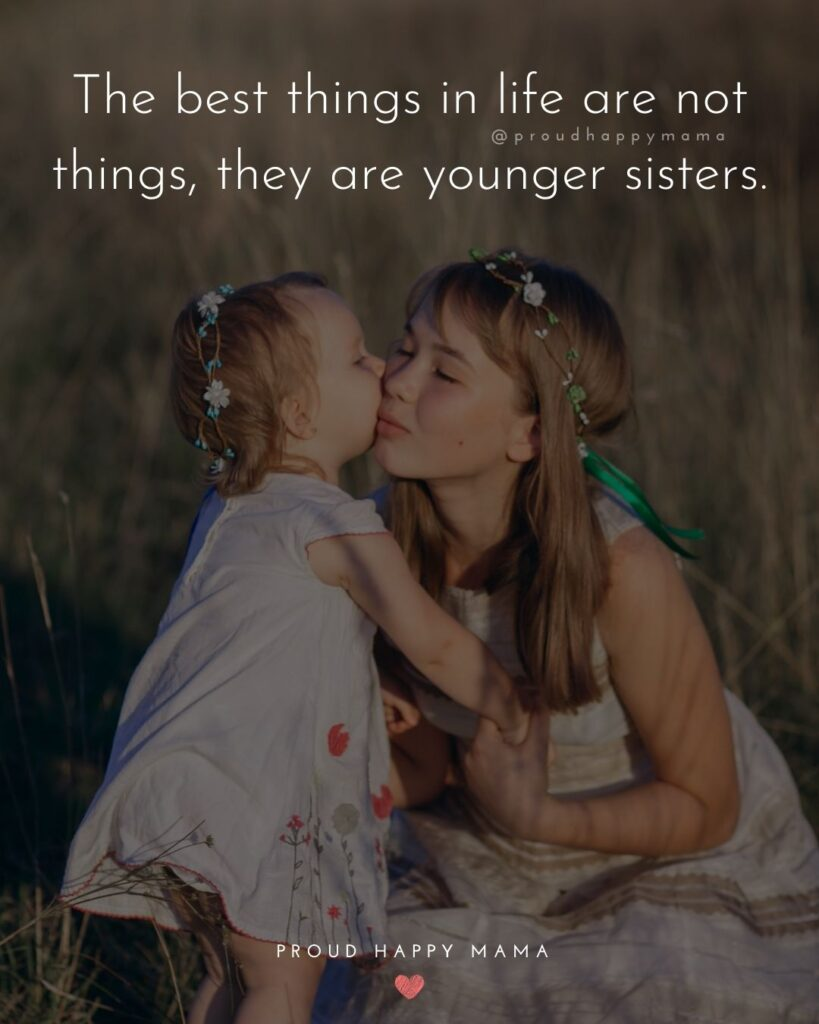 Little Sister Quotes - The best things in life are not things, they are younger sisters.'