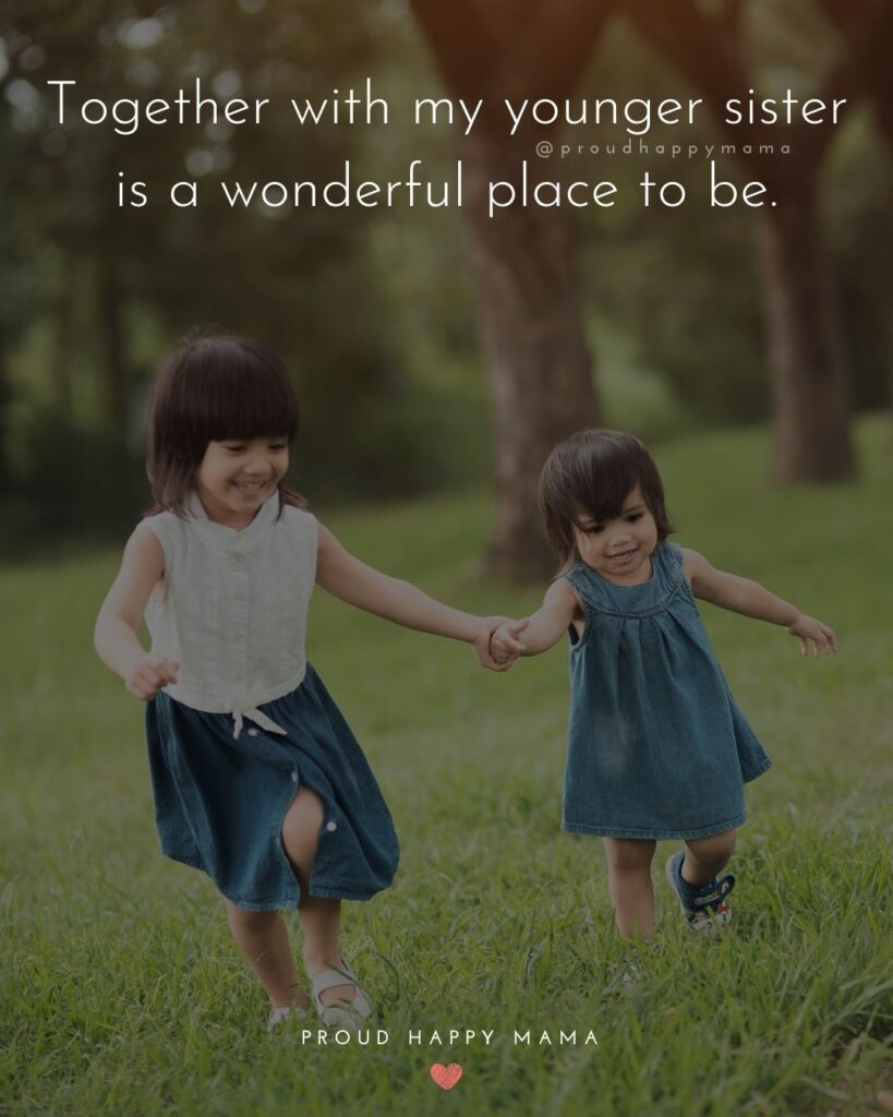 Little Sister Quotes - Together with my younger sister is a wonderful place to be.'