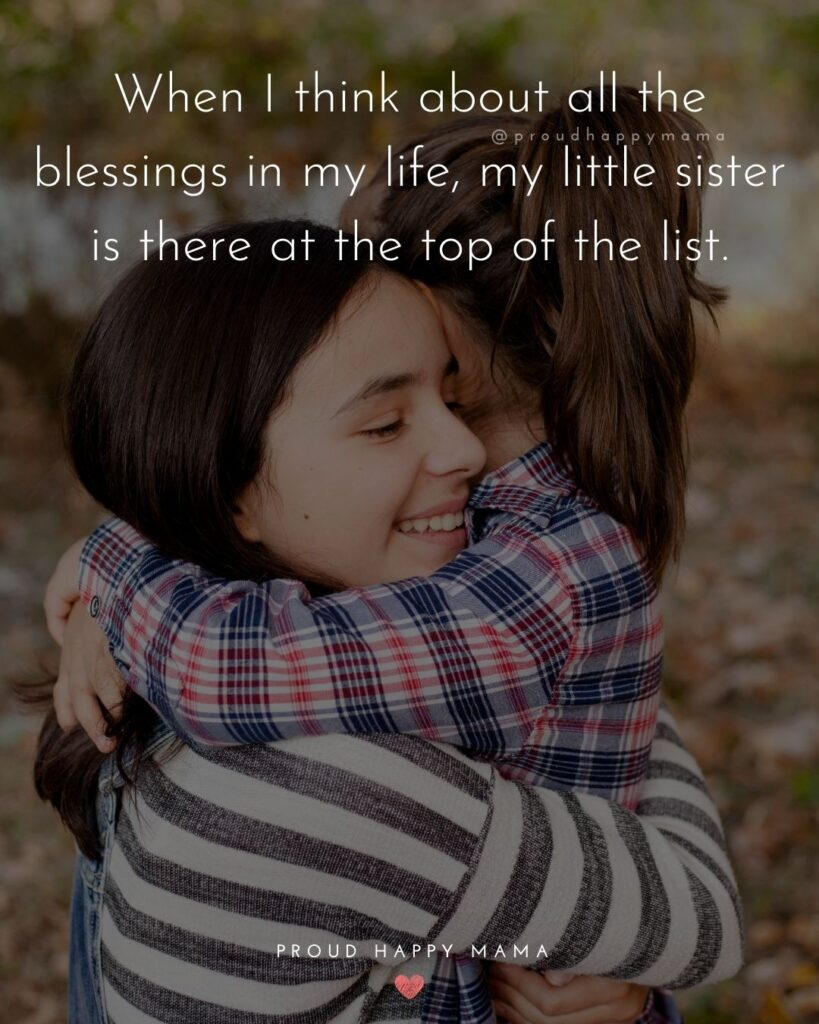 Little Sister Quotes - When I think about all the blessings in my life, my little sister is there at the top of the list.'