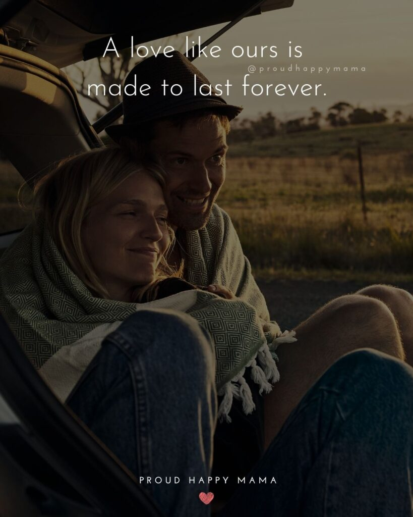 Love Quotes For Her - A love like ours is made to last forever.'