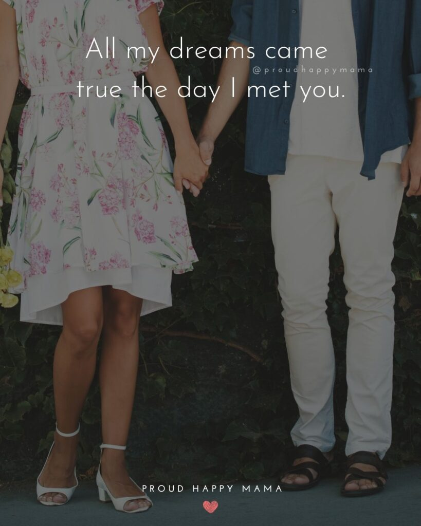 Love Quotes For Her - All my dreams came true the day I met you.'