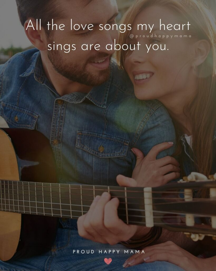 Love Quotes For Her - All the love songs my heart sings are about you.'