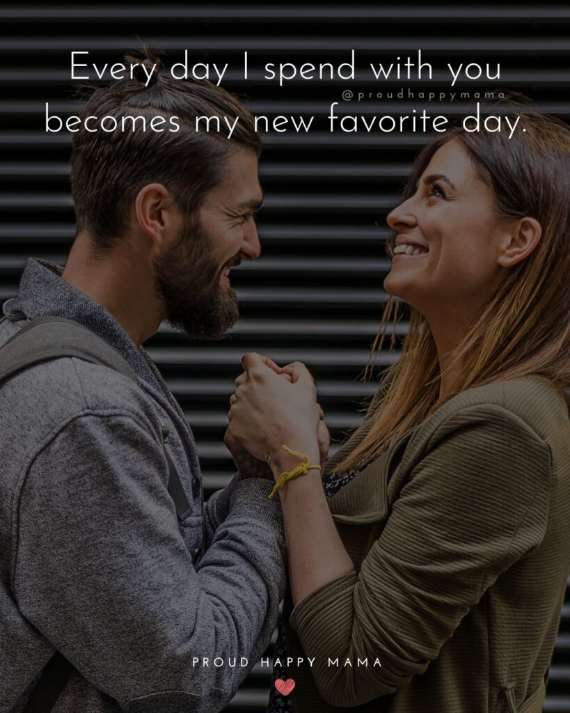 Love Quotes For Her - Every day I spend with you becomes my new favorite day.'