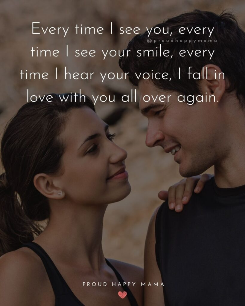 Love Quotes For Her - Every time I see you, every time I see your smile, every time I hear your voice, I fall in love with you all over