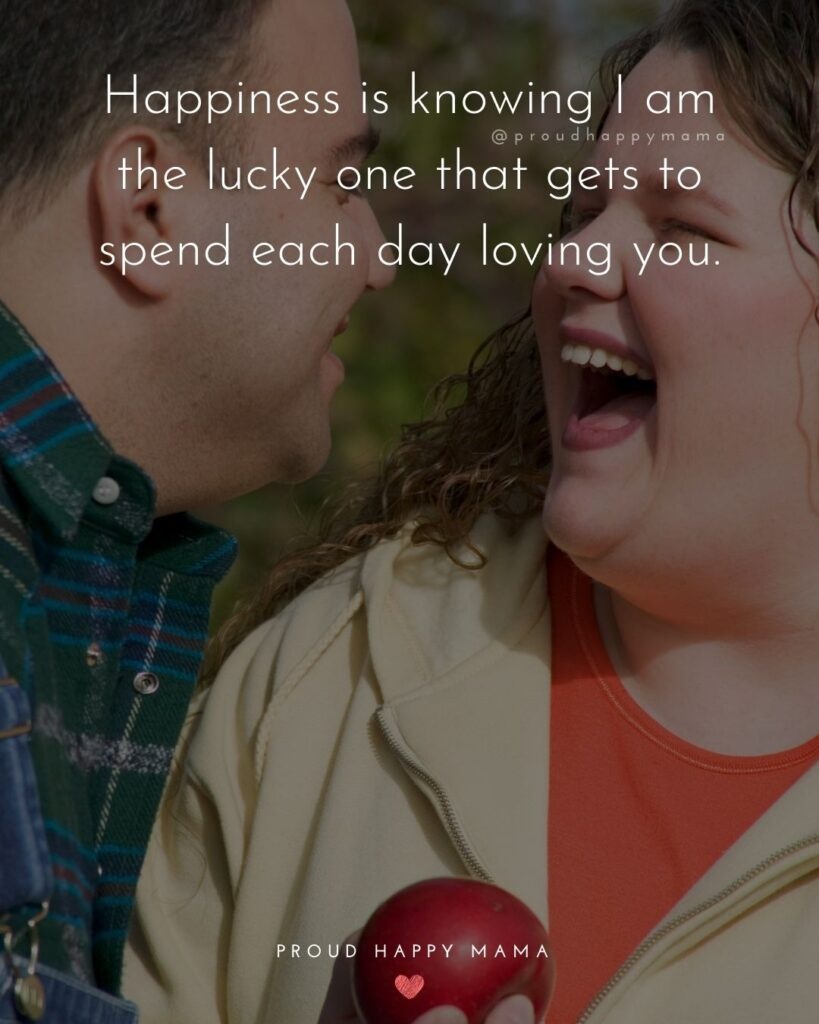 Love Quotes For Her - Happiness is knowing I am the lucky one that gets to spend each day loving you.'